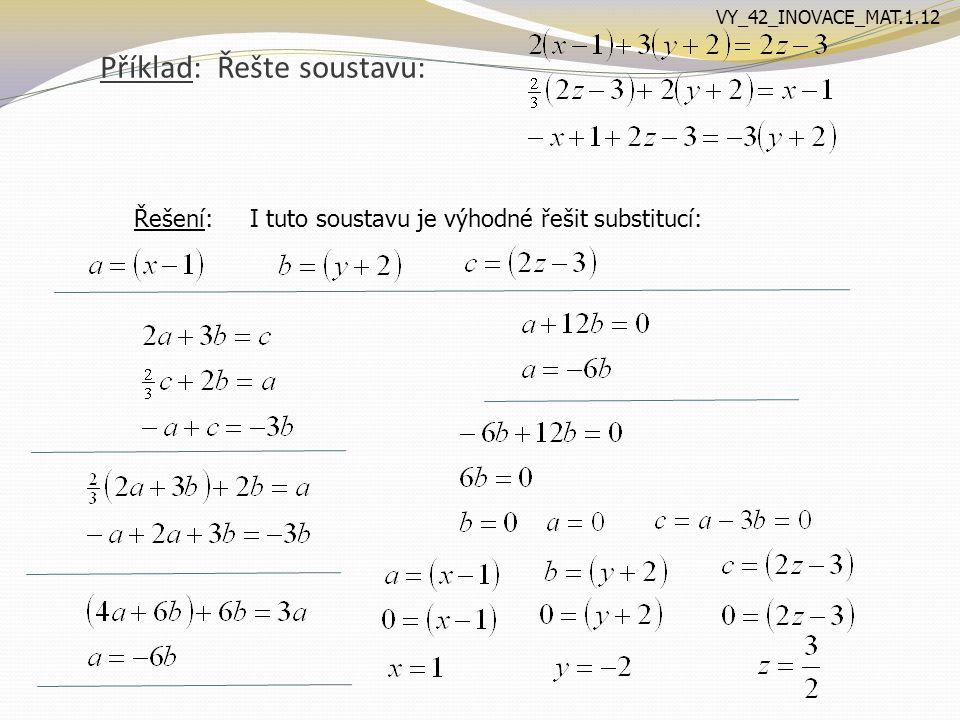 Příklad: Řešte soustavu: Řešení: I tuto soustavu je výhodné řešit substitucí: VY_42_INOVACE_MAT.1.12