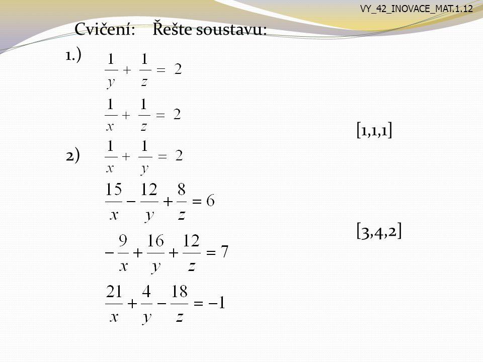 Cvičení: Řešte soustavu: 1.) [1,1,1] 2) [3,4,2] VY_42_INOVACE_MAT.1.12