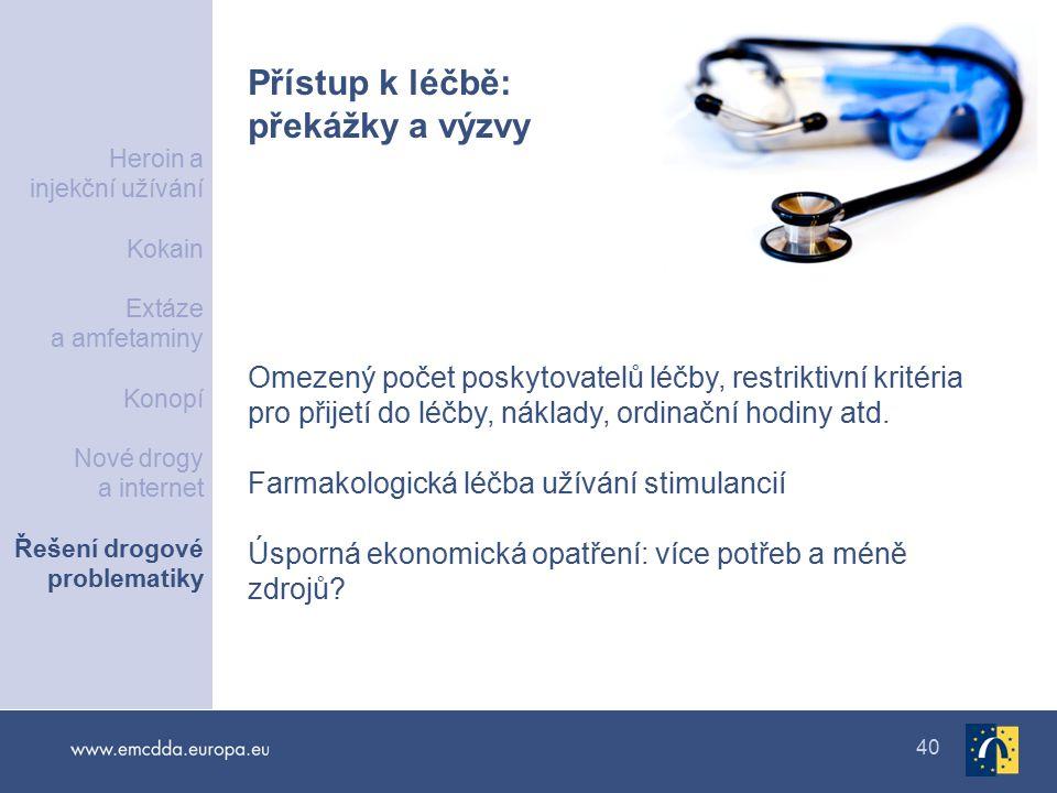 40 Přístup k léčbě: překážky a výzvy Omezený počet poskytovatelů léčby, restriktivní kritéria pro přijetí do léčby, náklady, ordinační hodiny atd.