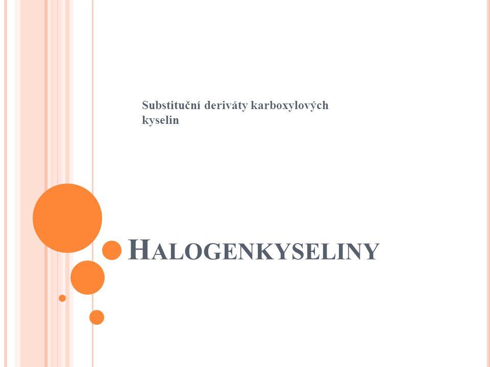 N ÁZVOSLOVÍ 1) Systematické substituční Halogen + název karboxylové kyseliny kyselina α-brommáselná kyselina trichloroctová (kyselina 2-brombutanová) při užití řeckých písmen – triviální název karboxylové kys.