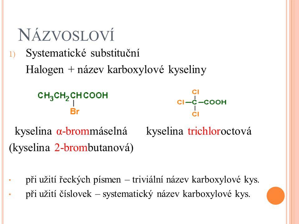 N ÁZVOSLOVÍ 1) Systematické substituční Halogen + název karboxylové kyseliny kyselina α-brommáselná kyselina trichloroctová (kyselina 2-brombutanová)