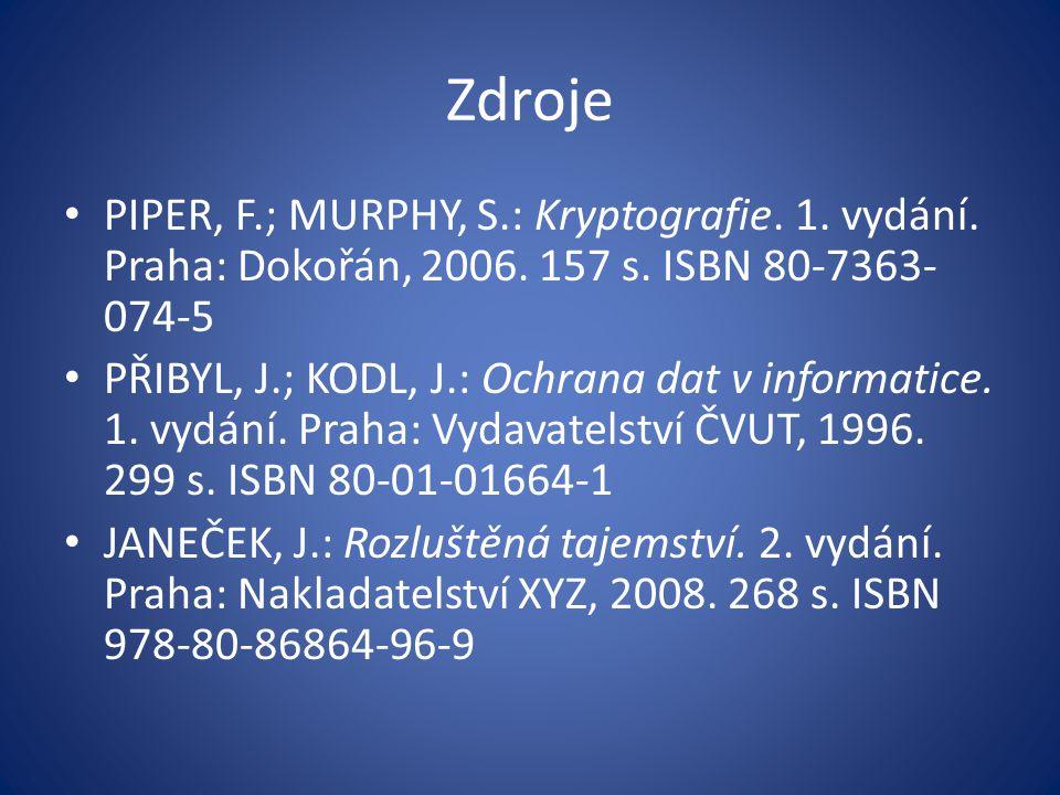 Zdroje PIPER, F.; MURPHY, S.: Kryptografie. 1. vydání. Praha: Dokořán, 2006. 157 s. ISBN 80-7363- 074-5 PŘIBYL, J.; KODL, J.: Ochrana dat v informatic