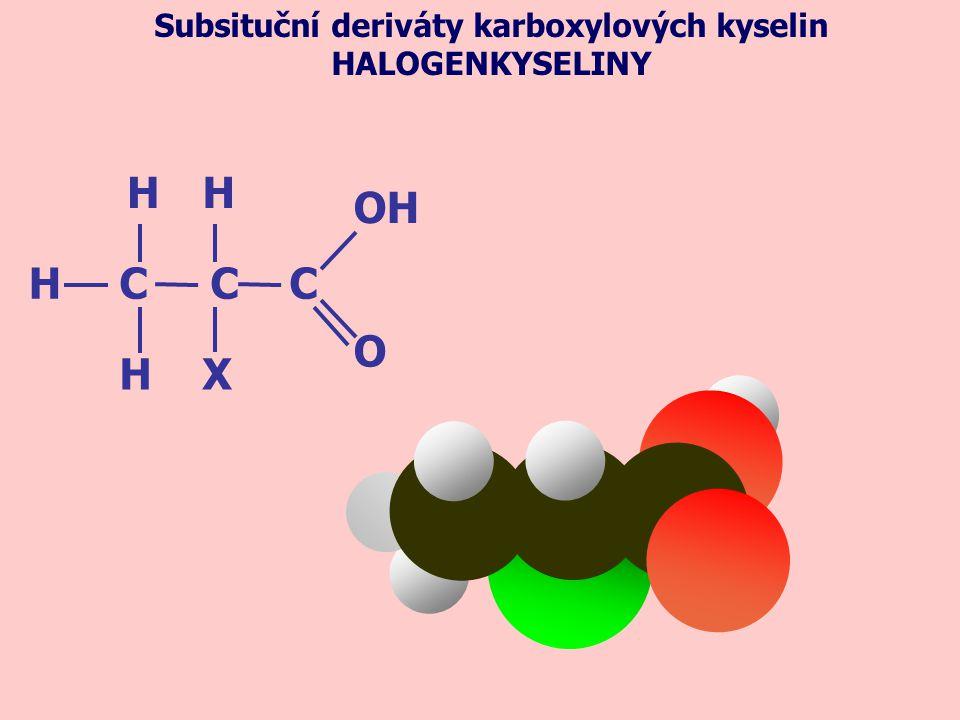 Subsituční deriváty karboxylových kyselin HALOGENKYSELINY C C C H X OH O H H H