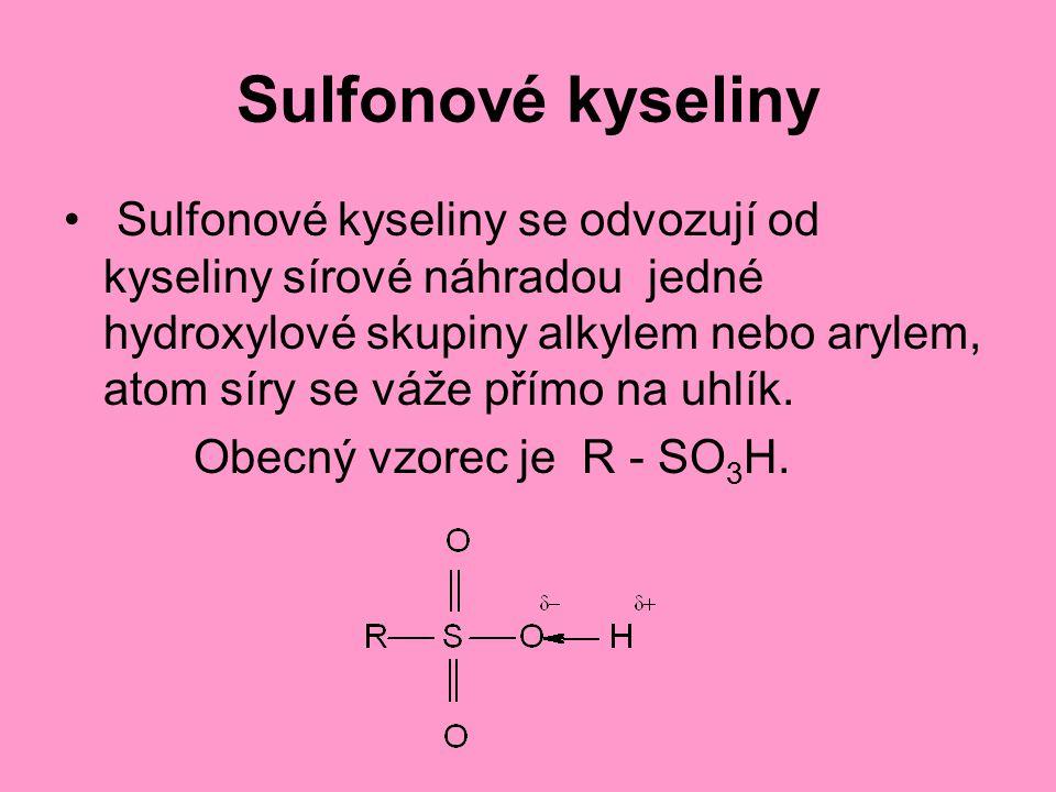 Sulfonové kyseliny Sulfonové kyseliny se odvozují od kyseliny sírové náhradou jedné hydroxylové skupiny alkylem nebo arylem, atom síry se váže přímo n