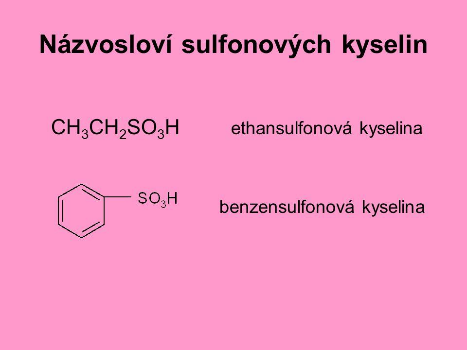 Názvosloví sulfonových kyselin CH 3 CH 2 SO 3 H ethansulfonová kyselina benzensulfonová kyselina