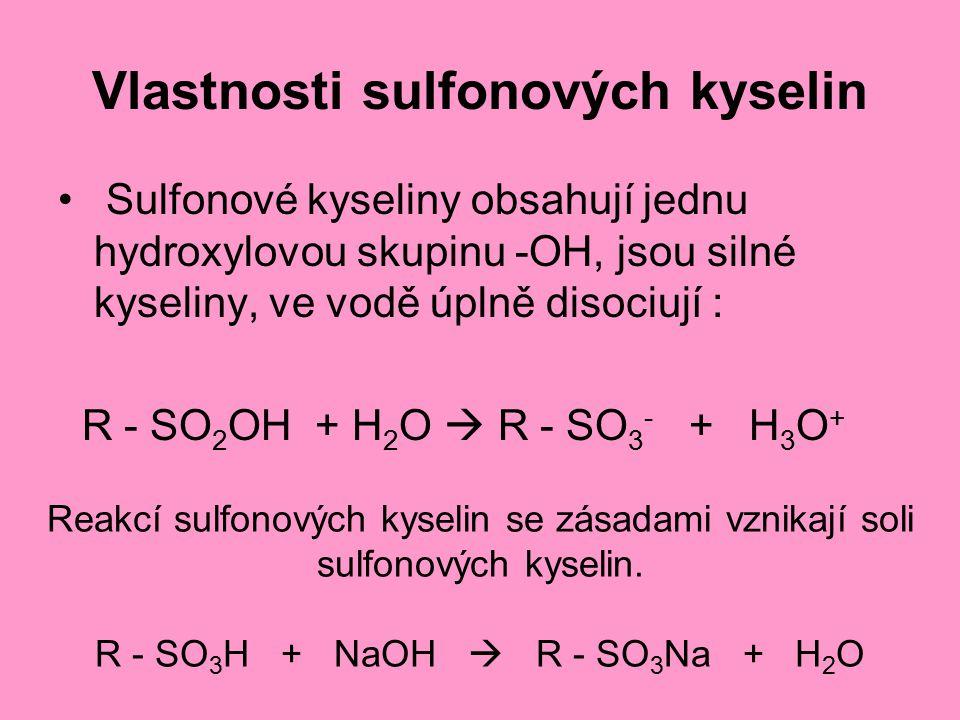 Vlastnosti sulfonových kyselin Sulfonové kyseliny obsahují jednu hydroxylovou skupinu -OH, jsou silné kyseliny, ve vodě úplně disociují : R - SO 2 OH