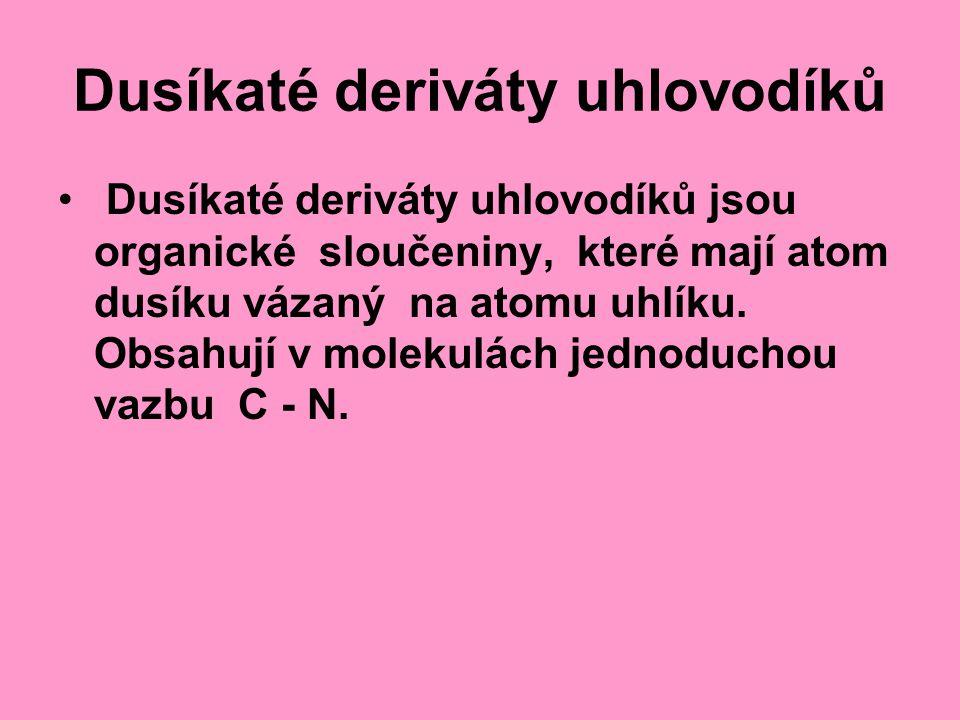 Dusíkaté deriváty uhlovodíků Dusíkaté deriváty uhlovodíků jsou organické sloučeniny, které mají atom dusíku vázaný na atomu uhlíku. Obsahují v molekul