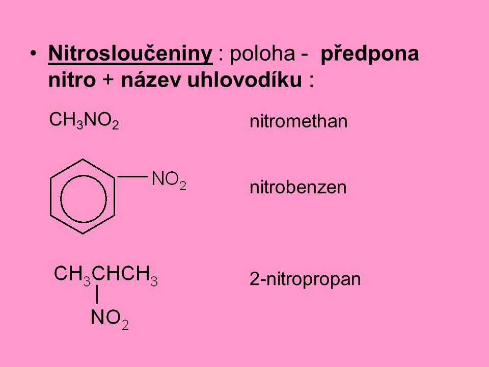 Nitrosloučeniny : poloha - předpona nitro + název uhlovodíku : CH 3 NO 2 nitromethan nitrobenzen 2-nitropropan