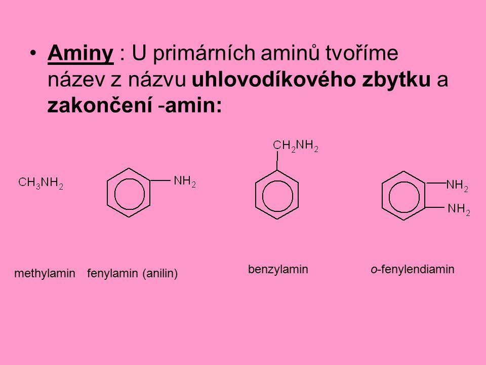 Aminy : U primárních aminů tvoříme název z názvu uhlovodíkového zbytku a zakončení -amin: methylaminfenylamin (anilin) benzylamino-fenylendiamin