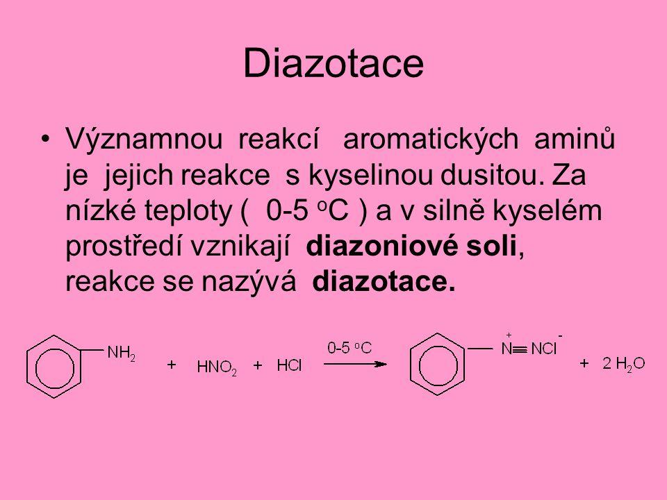 Diazotace Významnou reakcí aromatických aminů je jejich reakce s kyselinou dusitou. Za nízké teploty ( 0-5 o C ) a v silně kyselém prostředí vznikají