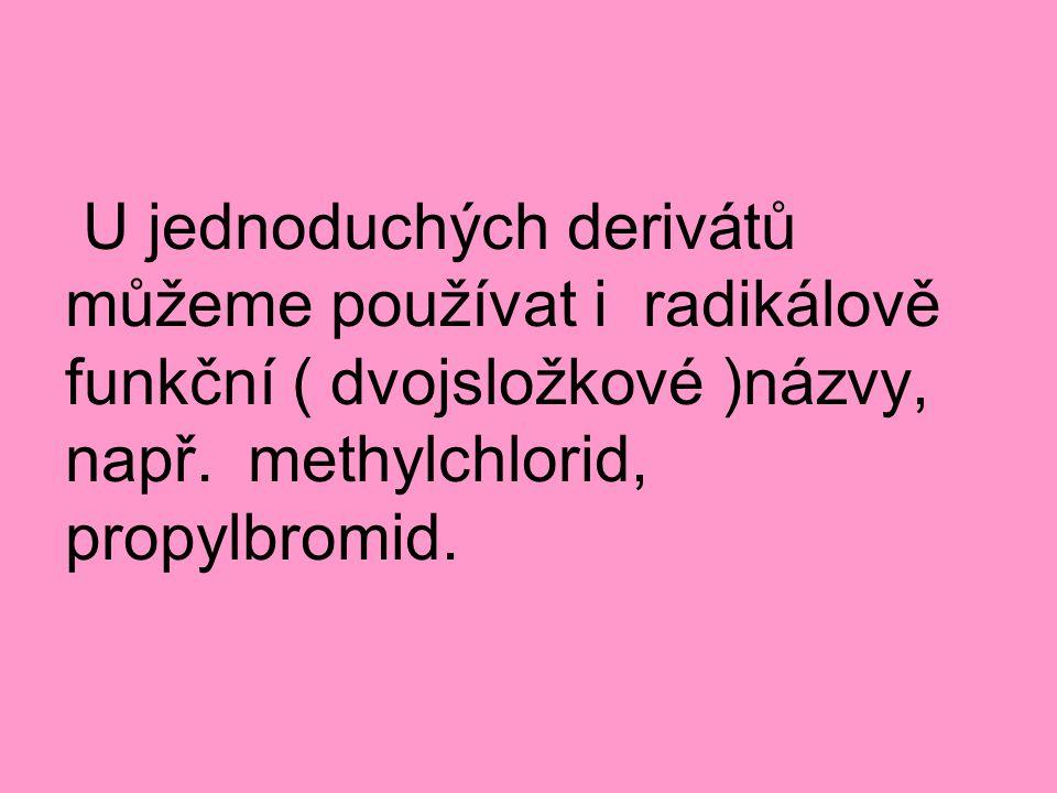 U jednoduchých derivátů můžeme používat i radikálově funkční ( dvojsložkové )názvy, např. methylchlorid, propylbromid.