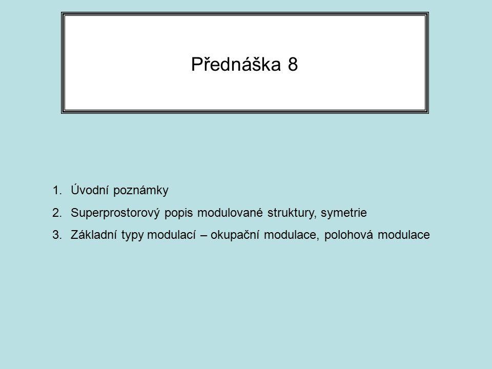 Přednáška 8 1.Úvodní poznámky 2.Superprostorový popis modulované struktury, symetrie 3.Základní typy modulací – okupační modulace, polohová modulace
