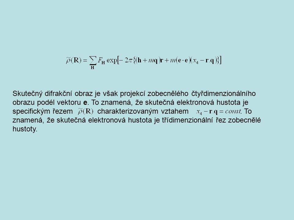 Skutečný difrakční obraz je však projekcí zobecnělého čtyřdimenzionálního obrazu podél vektoru e. To znamená, že skutečná elektronová hustota je speci