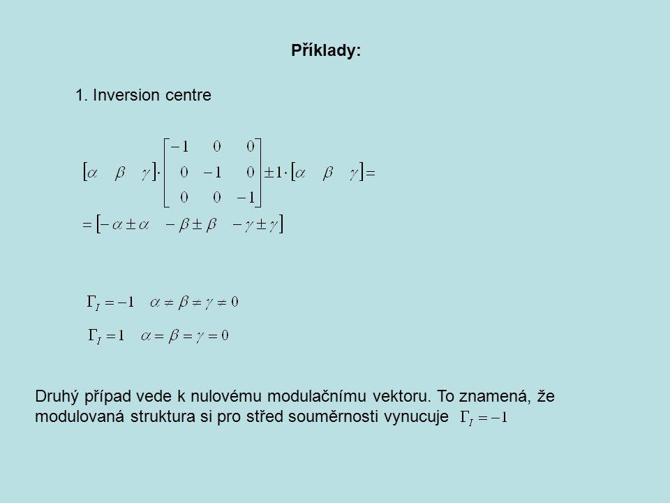 Druhý případ vede k nulovému modulačnímu vektoru. To znamená, že modulovaná struktura si pro střed souměrnosti vynucuje Příklady: 1. Inversion centre