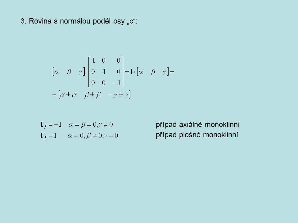"""3. Rovina s normálou podél osy """"c"""": případ plošně monoklinní případ axiálně monoklinní"""