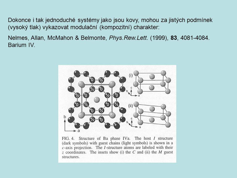Dokonce i tak jednoduché systémy jako jsou kovy, mohou za jistých podmínek (vysoký tlak) vykazovat modulační (kompozitní) charakter: Nelmes, Allan, Mc