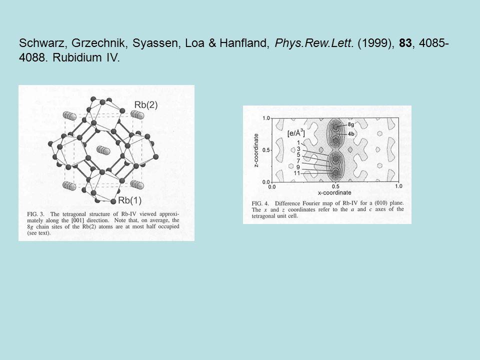 Schwarz, Grzechnik, Syassen, Loa & Hanfland, Phys.Rew.Lett. (1999), 83, 4085- 4088. Rubidium IV.