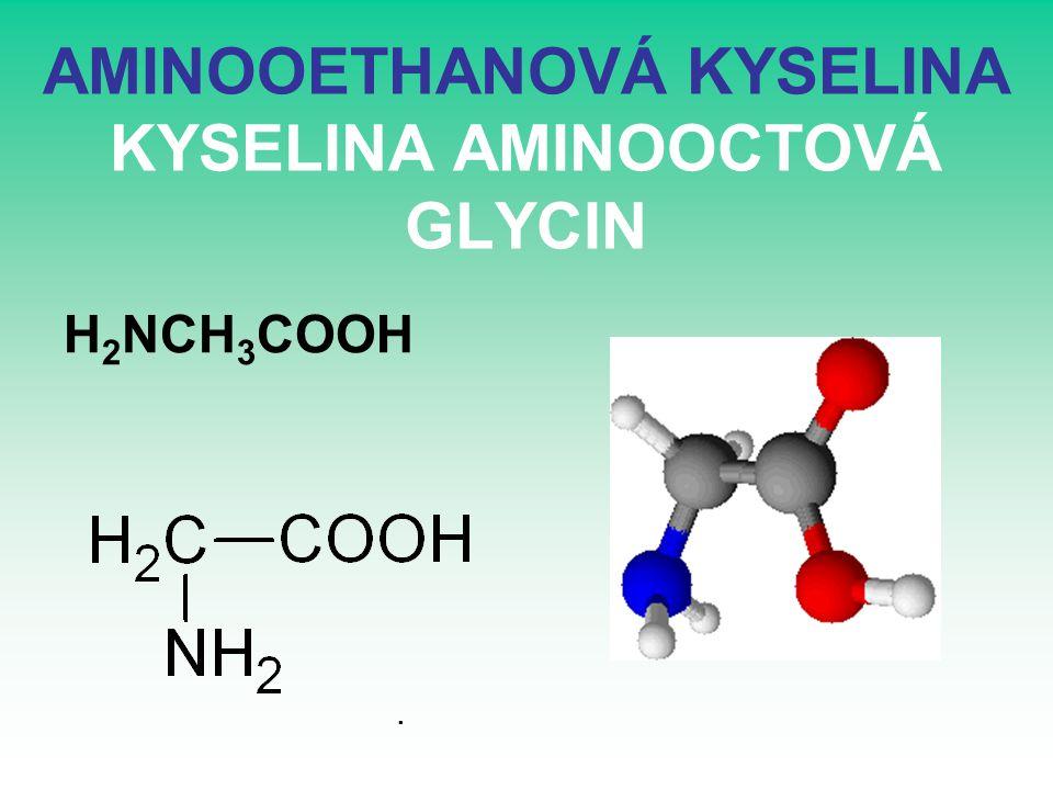 AMINOOETHANOVÁ KYSELINA KYSELINA AMINOOCTOVÁ GLYCIN H 2 NCH 3 COOH.