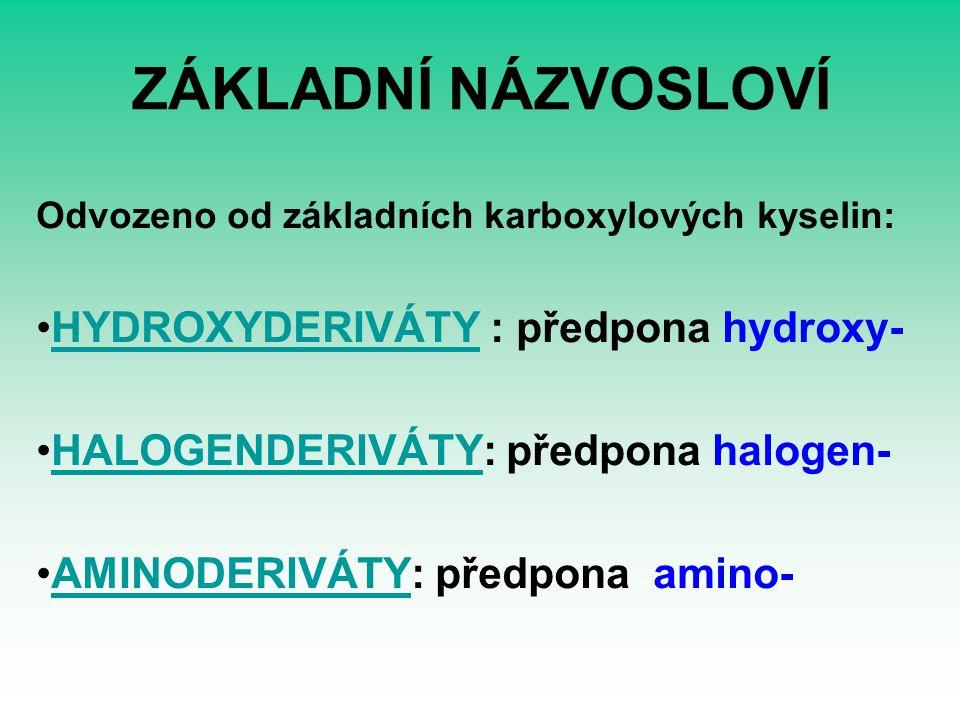 ZÁKLADNÍ NÁZVOSLOVÍ Odvozeno od základních karboxylových kyselin: HYDROXYDERIVÁTY : předpona hydroxy-HYDROXYDERIVÁTY HALOGENDERIVÁTY: předpona halogen