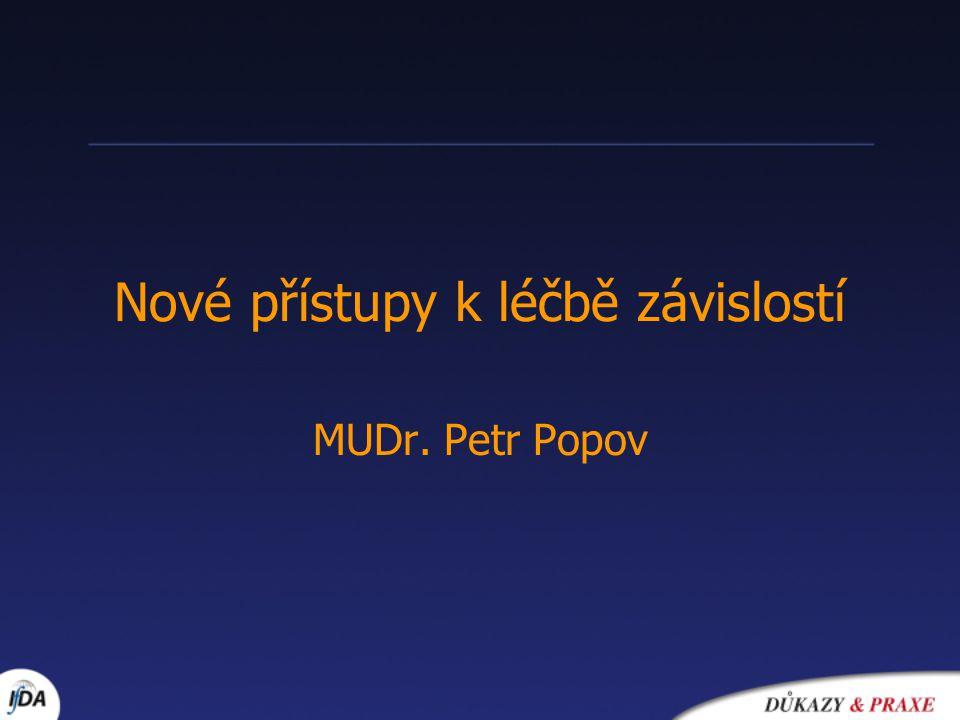Nové přístupy k léčbě závislostí MUDr. Petr Popov