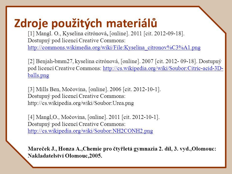 Zdroje použitých materiálů [1] Mangl. O., Kyselina citrónová, [online]. 2011 [cit. 2012-09-18]. Dostupný pod licencí Creative Commons: http://commons.