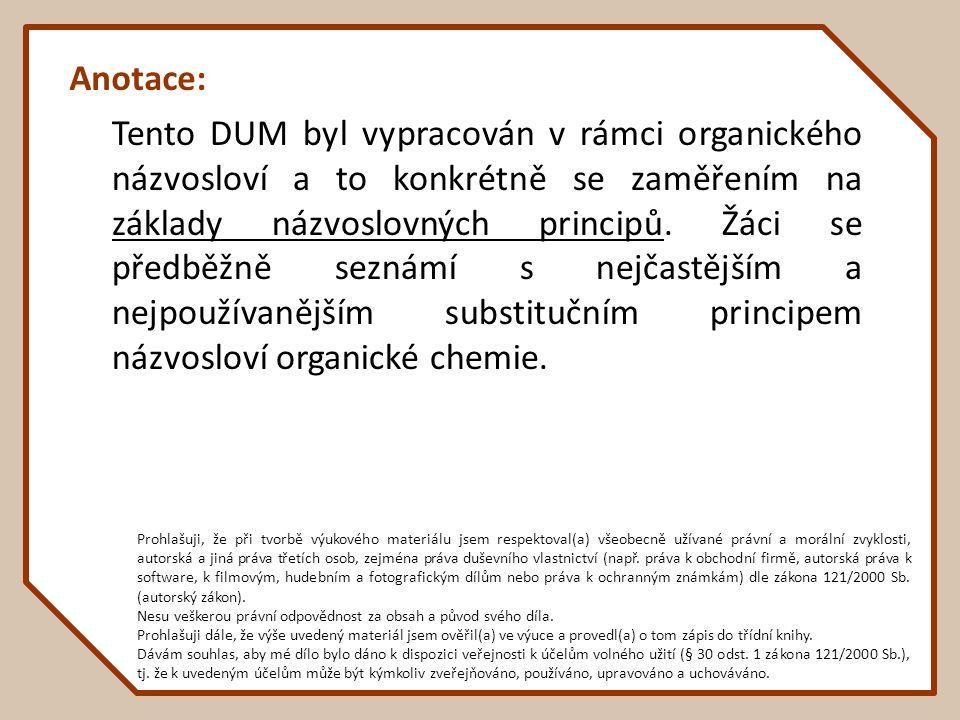 Anotace: Tento DUM byl vypracován v rámci organického názvosloví a to konkrétně se zaměřením na základy názvoslovných principů.