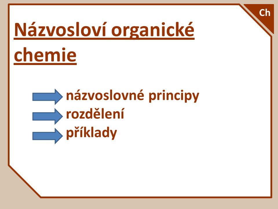 Názvoslovné principy - úvod: lze vycházet z několika principů změny 1993 dle IUPACu triviální názvy semisystematické (semitriviální) systematické (substituční) radikálově-funkční (2-složkové) eliminační Ch