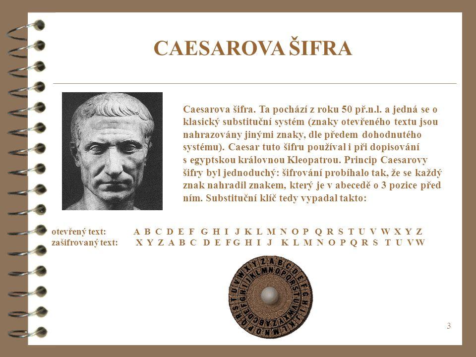 3 CAESAROVA ŠIFRA Caesarova šifra.Ta pochází z roku 50 př.n.l.