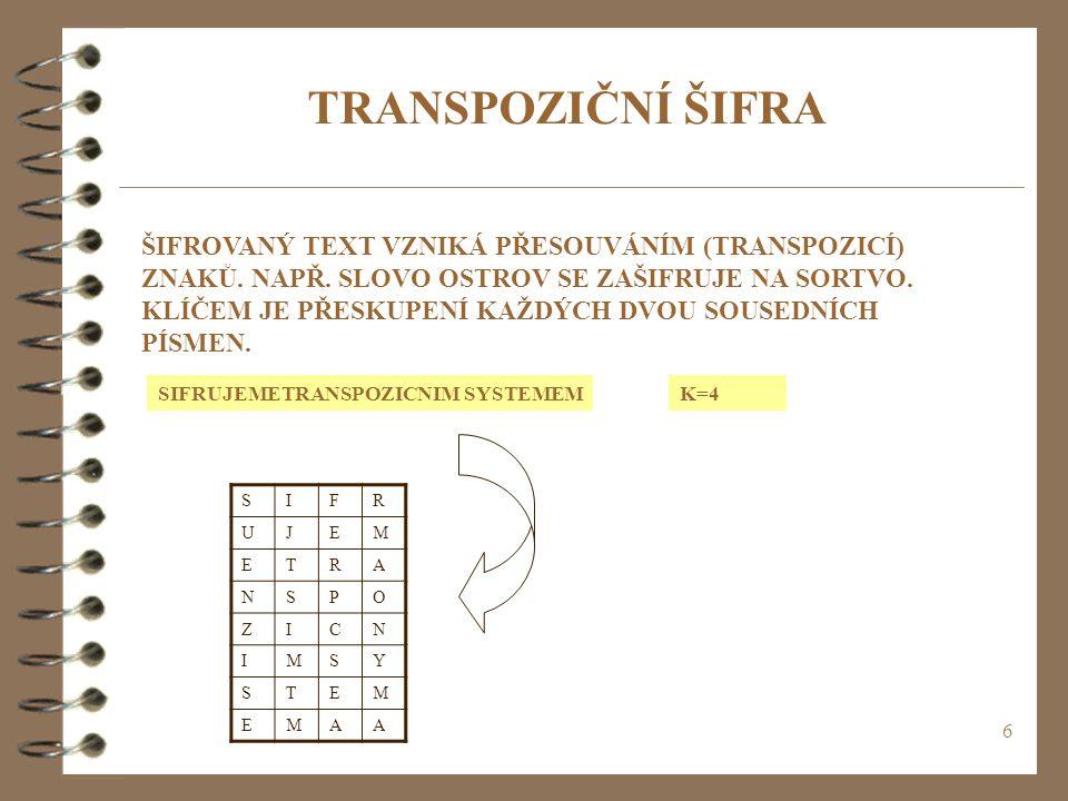 6 TRANSPOZIČNÍ ŠIFRA ŠIFROVANÝ TEXT VZNIKÁ PŘESOUVÁNÍM (TRANSPOZICÍ) ZNAKŮ.