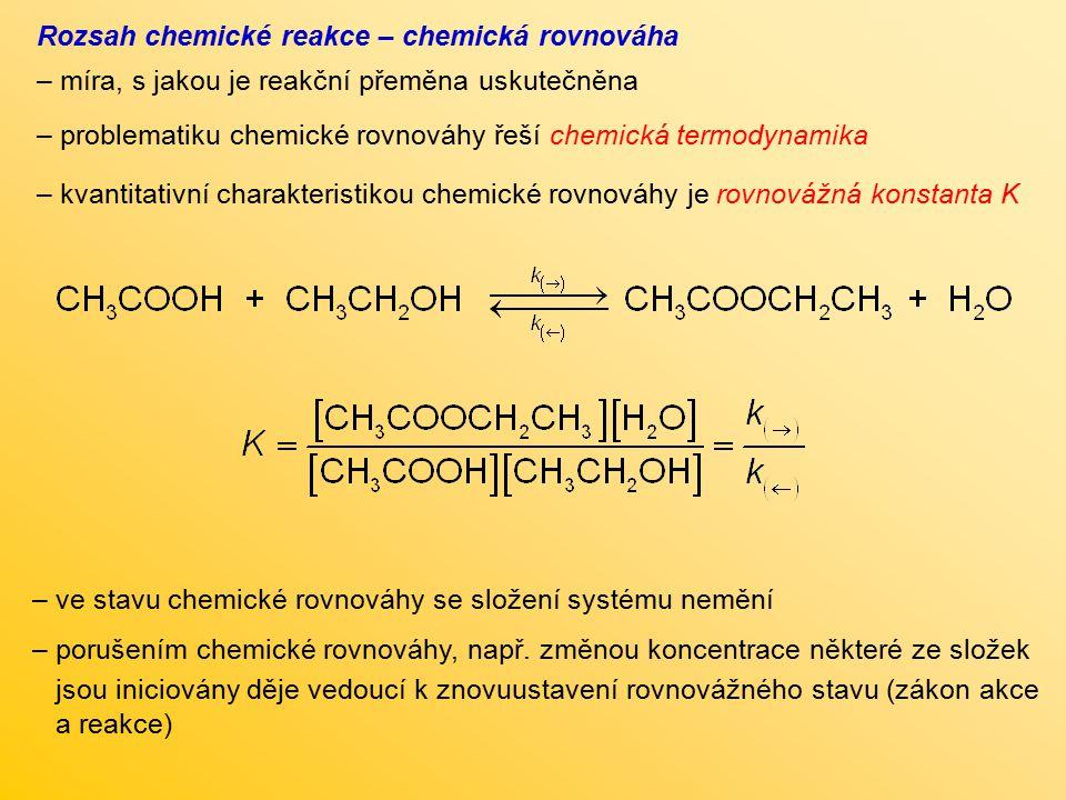 Rozsah chemické reakce – chemická rovnováha – míra, s jakou je reakční přeměna uskutečněna – problematiku chemické rovnováhy řeší chemická termodynami