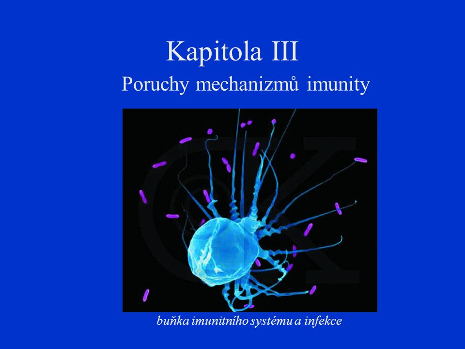 Kapitola III Poruchy mechanizmů imunity buňka imunitního systému a infekce