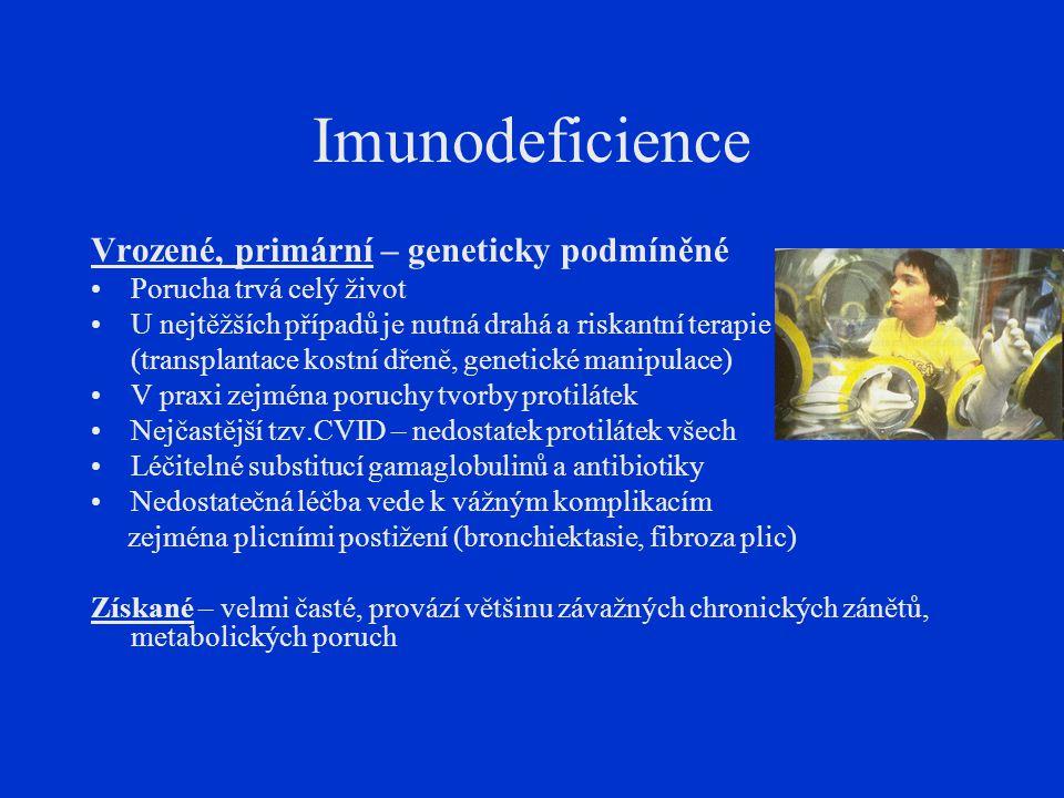 Imunodeficience Vrozené, primární – geneticky podmíněné Porucha trvá celý život U nejtěžších případů je nutná drahá a riskantní terapie (transplantace