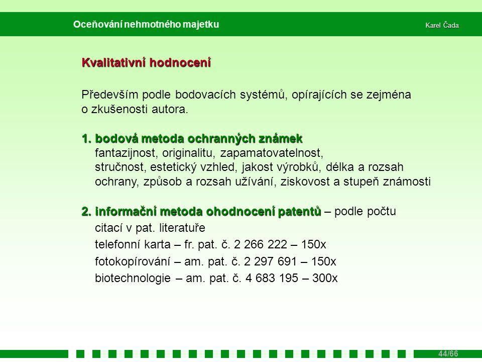 Karel Čada 44/66 Oceňování nehmotného majetku Kvalitativní hodnocení Především podle bodovacích systémů, opírajících se zejména o zkušenosti autora. 1