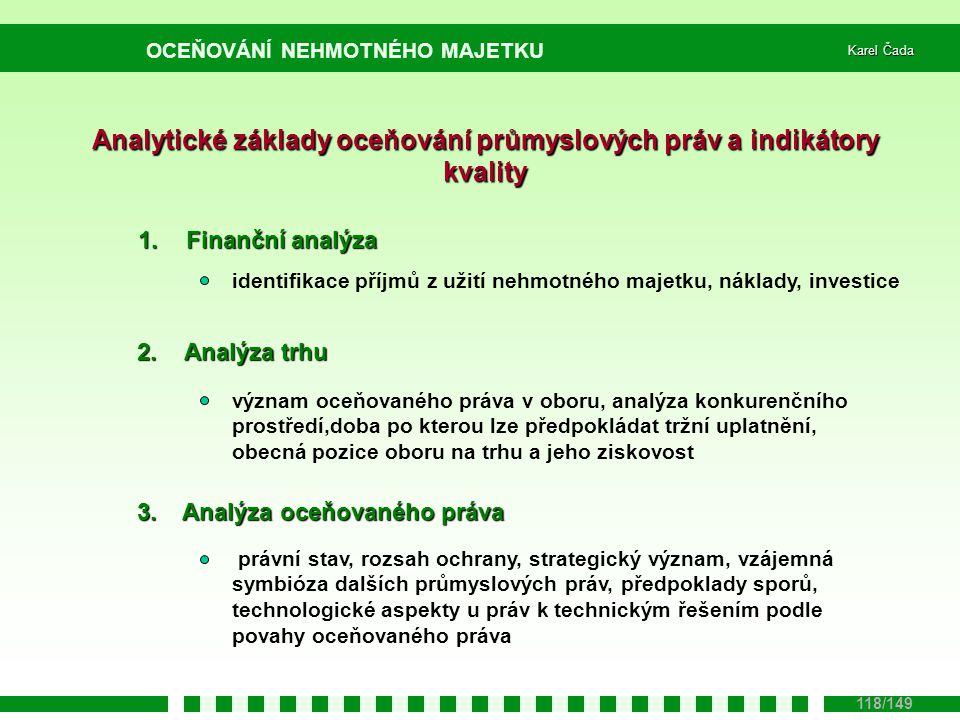 OCEŇOVÁNÍ NEHMOTNÉHO MAJETKU Karel Čada 118/149 Analytické základy oceňování průmyslových práv a indikátory kvality 1.Finanční analýza identifikace př
