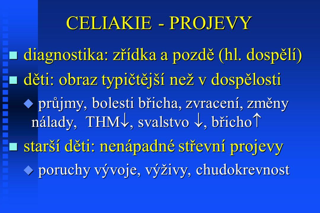 CELIAKIE - PROJEVY n diagnostika: zřídka a pozdě (hl.