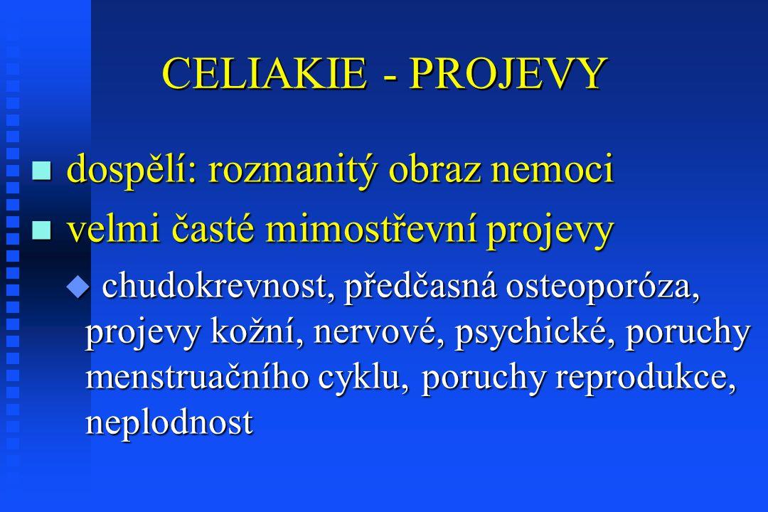 CELIAKIE - PROJEVY n dospělí: rozmanitý obraz nemoci n velmi časté mimostřevní projevy u chudokrevnost, předčasná osteoporóza, projevy kožní, nervové, psychické, poruchy menstruačního cyklu, poruchy reprodukce, neplodnost