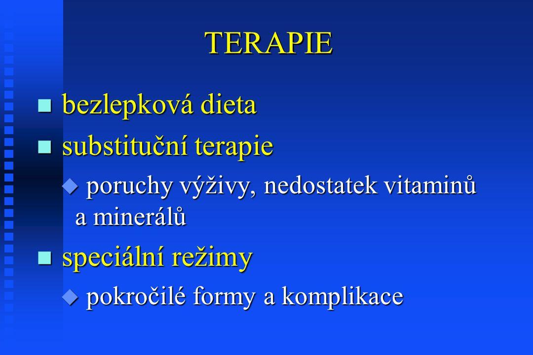 TERAPIE n bezlepková dieta n substituční terapie u poruchy výživy, nedostatek vitaminů a minerálů n speciální režimy u pokročilé formy a komplikace