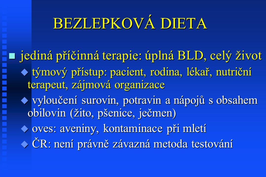 BEZLEPKOVÁ DIETA n jediná příčinná terapie: úplná BLD, celý život u týmový přístup: pacient, rodina, lékař, nutriční terapeut, zájmová organizace u vyloučení surovin, potravin a nápojů s obsahem obilovin (žito, pšenice, ječmen) u oves: aveniny, kontaminace při mletí u ČR: není právně závazná metoda testování