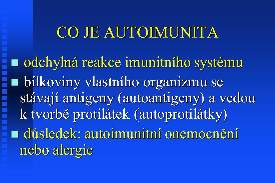 CO JE AUTOIMUNITA n odchylná reakce imunitního systému n bílkoviny vlastního organizmu se stávají antigeny (autoantigeny) a vedou k tvorbě protilátek (autoprotilátky) n důsledek: autoimunitní onemocnění nebo alergie