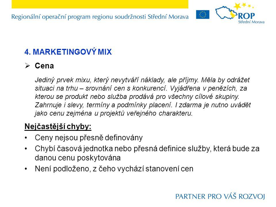 4. MARKETINGOVÝ MIX  Cena Jediný prvek mixu, který nevytváří náklady, ale příjmy. Měla by odrážet situaci na trhu – srovnání cen s konkurencí. Vyjádř