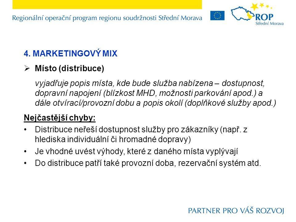 4. MARKETINGOVÝ MIX  Místo (distribuce) vyjadřuje popis místa, kde bude služba nabízena – dostupnost, dopravní napojení (blízkost MHD, možnosti parko