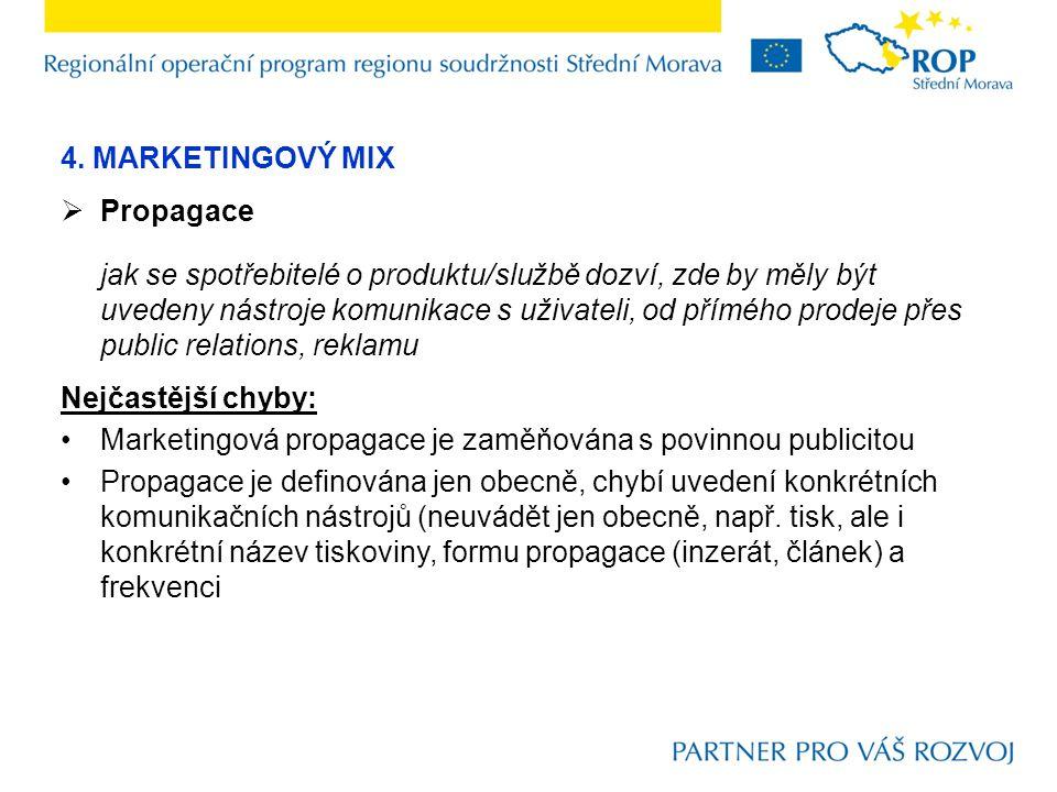 4. MARKETINGOVÝ MIX  Propagace jak se spotřebitelé o produktu/službě dozví, zde by měly být uvedeny nástroje komunikace s uživateli, od přímého prode
