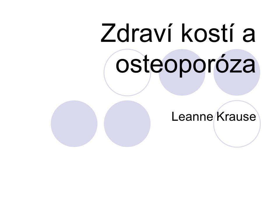 Zdraví kostí a osteoporóza Leanne Krause