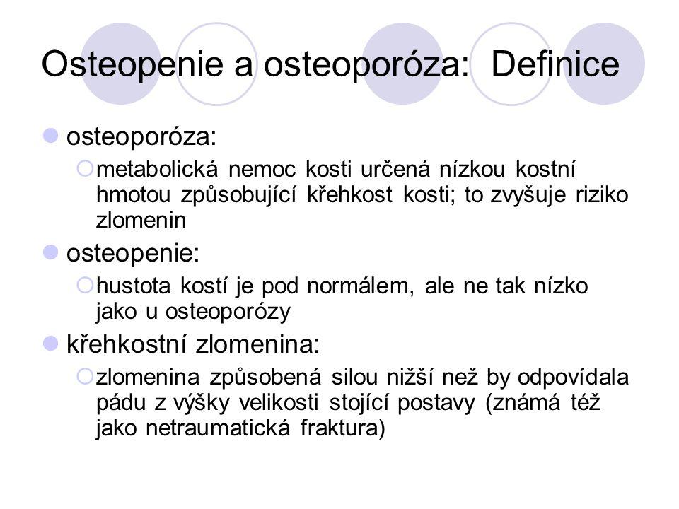 Osteopenie a osteoporóza: Definice osteoporóza:  metabolická nemoc kosti určená nízkou kostní hmotou způsobující křehkost kosti; to zvyšuje riziko zl