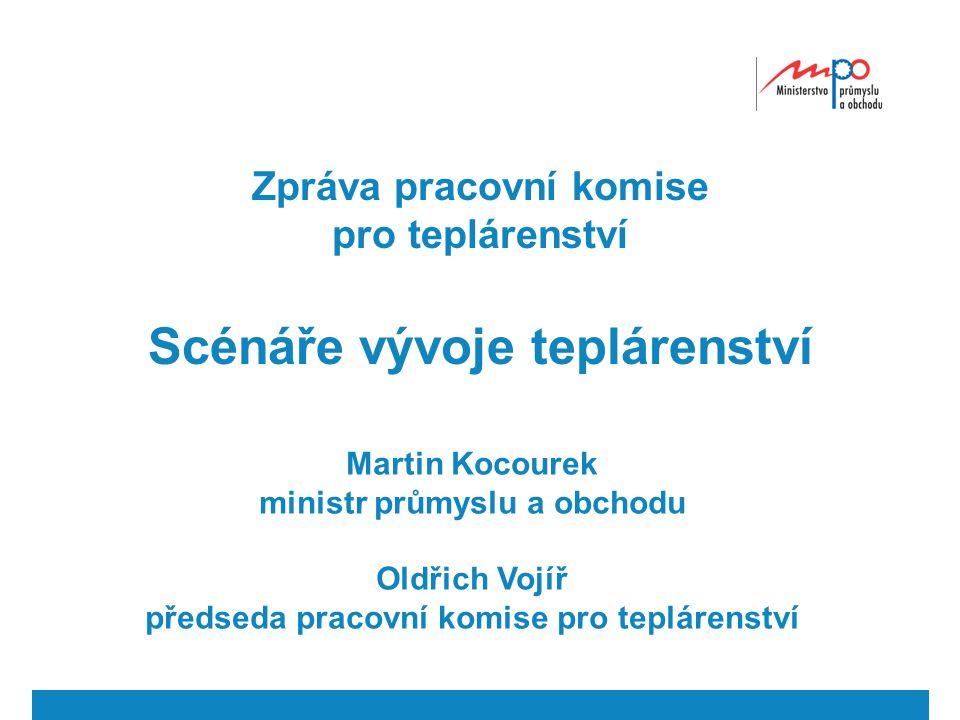 Zpráva pracovní komise pro teplárenství Scénáře vývoje teplárenství Martin Kocourek ministr průmyslu a obchodu Oldřich Vojíř předseda pracovní komise pro teplárenství