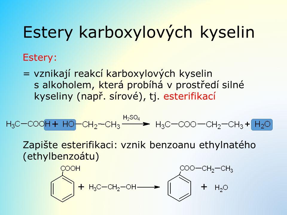 Estery karboxylových kyselin Estery: = vznikají reakcí karboxylových kyselin s alkoholem, která probíhá v prostředí silné kyseliny (např. sírové), tj.