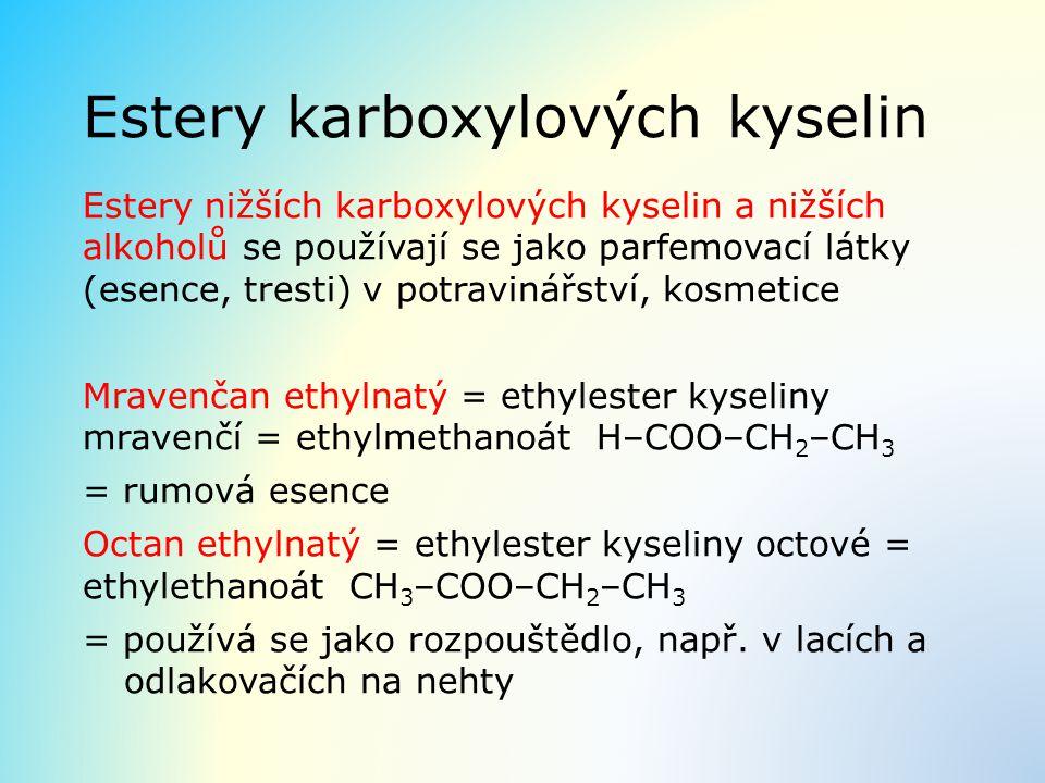 Estery karboxylových kyselin Estery nižších karboxylových kyselin a nižších alkoholů se používají se jako parfemovací látky (esence, tresti) v potravi