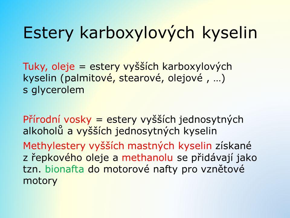 Estery karboxylových kyselin Tuky, oleje = estery vyšších karboxylových kyselin (palmitové, stearové, olejové, …) s glycerolem Přírodní vosky = estery