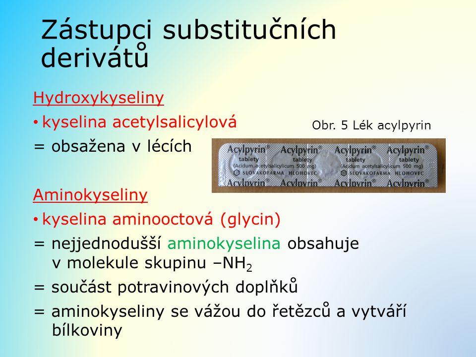 Zástupci substitučních derivátů Hydroxykyseliny kyselina acetylsalicylová = obsažena v lécích Aminokyseliny kyselina aminooctová (glycin) = nejjednodu