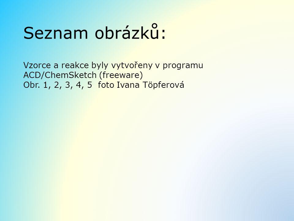 Seznam obrázků: Vzorce a reakce byly vytvořeny v programu ACD/ChemSketch (freeware) Obr. 1, 2, 3, 4, 5 foto Ivana Töpferová